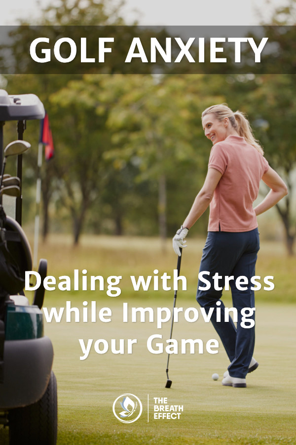 Golf Anxiety: Dealing with stress - improving your game
